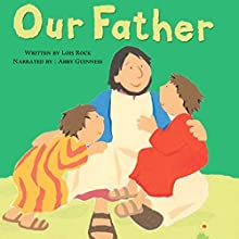 Our Father: My Very First Board Book Audiobook by Lois Rock Narrated by Abby Guinness