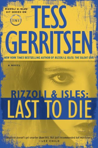 Featured Author of the Month: 'Tess Gerritsen' Last to Die: A Rizzoli & Isles Novel