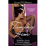 Taming Him: Ellora's Cave Presents ~ Kimberly Dean
