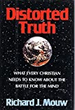 Distorted Truth: What Every Christian Needs to Know About the Battle for the Mind (0060660317) by Mouw, Richard J.