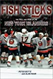 img - for Fish Sticks: The Fall and Rise of the New York Islanders by Hahn, Alan, Botte, Peter (2003) Hardcover book / textbook / text book