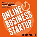 Online Business Startup: The Entrepreneur's Guide to Launching a Fast, Lean and Profitable Online Venture Hörbuch von Robin Waite Gesprochen von: Craig Beck
