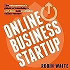 Online Business Startup: The Entrepreneur's Guide to Launching a Fast, Lean and Profitable Online Venture Hörbuch von Robin Waite Gesprochen von: Craig Beck