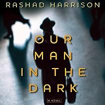 Our Man In The Dark Audiobook Rashad Harrison Audible Com border=