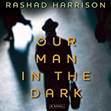 Our Man in the Dark: A Novel (       UNABRIDGED) by Rashad Harrison Narrated by J. D. Jackson