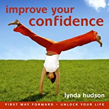 Improve your Confidence: Build Confidence and Raise Self-esteem  by Lynda Hudson Narrated by Lynda Hudson