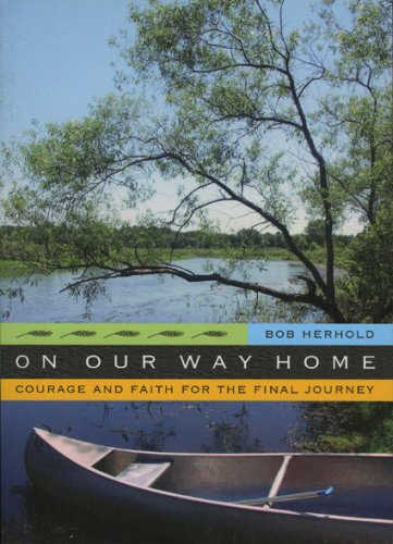 On Our Way Home: Courage and Faith for the Final Journey, BOB HERHOLD