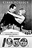 Sing for Your Supper: The Broadway Musical in the 1930s (Golden Age of the Broadway Musical) (0312239513) by Mordden, Ethan