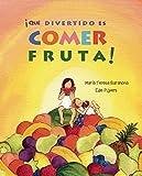 María Teresa Barahona Qué divertido es comer fruta! / What Fun it is to Eat Fruit!