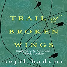 Summary & Analysis of Trail of Broken Wings by Sejal Badani Audiobook by  Book Junkie Narrated by Doug Greene