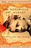 The Notorious Dr. August: His Real Life and Crimes (0060934972) by Bram, Christopher
