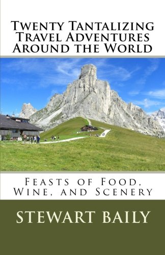 Twenty Tantalizing Travel Adventures Around the World: Feasts of Food, Wine, and Scenery