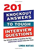 img - for 201 Knockout Answers to Tough Interview Questions: The Ultimate Guide to Handling the New Competency-Based Interview Style by Matias, Linda (2009) book / textbook / text book