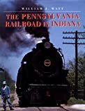 The Pennsylvania Railroad in Indiana (Railroads Past and Present)