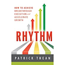 Rhythm: How to Achieve Breakthrough Execution and Accelerate Growth (       UNABRIDGED) by Patrick Thean Narrated by James Conlan