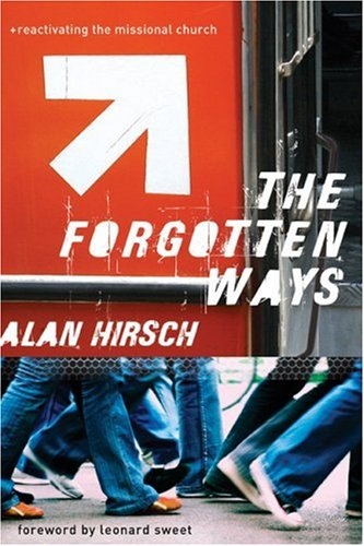 The Forgotten Ways: Reactivating the Missional Church, ALAN HIRSCH