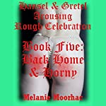 Back Home and Horny: Hansel and Gretel Arousing, Book 20   Melanie Moorhac