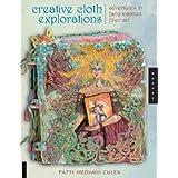 Creative Cloth Explorations: Adventures in Fairy-Inspired Fiber Art ~ Patti Medaris Culea