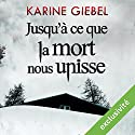 Jusqu'à ce que la mort nous unisse Audiobook by Karine Giebel Narrated by Olivier Blond