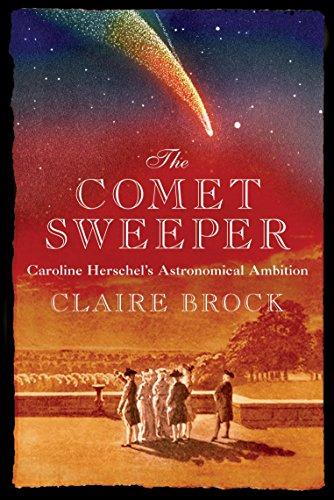 The Comet Sweeper: Caroline Herschel's Astronomical Ambition
