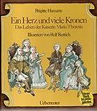 Ein Herz und viele Kronen: Das Leben der Kaiserin Maria Theresia (German Edition)