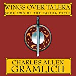Wings Over Talera: The Talera Cycle, Book 2 (       UNABRIDGED) by Charles Allen Gramlich Narrated by Kaleo Griffith