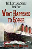 img - for What Happened to Sophie (The Lusitania Series Book 4) book / textbook / text book