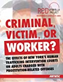 img - for Criminal, Victim, or Worker?: The Effects of New York's Human Trafficking Intervention Courts on Adults Charged with Prostitution-Related Offenses book / textbook / text book