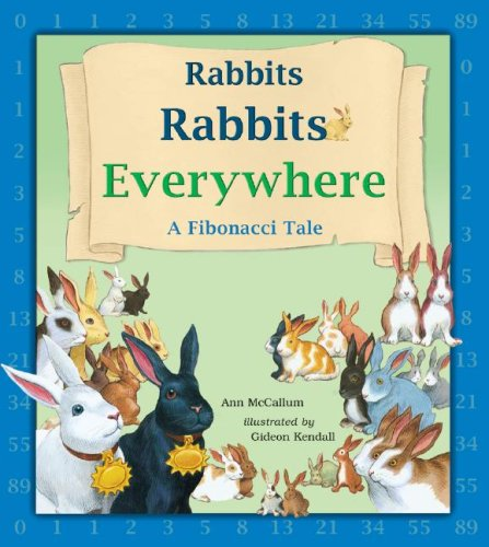 Rabbits Rabbits Everywhere: A Fibonacci Tale: Ann McCallum, Gideon Kendall: 9781570918957: Amazon.com: Books