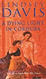 A Dying Light In Corduba (0099338912) by Lindsey Davis