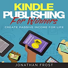 Kindle Publishing for Winners: Create Passive Income for Life Audiobook by Jonathan Frost Narrated by Rebecca Williams