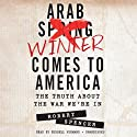 Arab Winter Comes to America: The Truth About the War We're In (       UNABRIDGED) by Robert Spencer Narrated by Russell Niemand