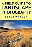 A Field Guide To Landscape Photography
