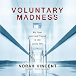 Voluntary Madness: My Year Lost and Found in the Loony Bin | Norah Vincent