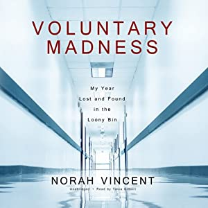 Voluntary Madness: My Year Lost and Found in the Loony Bin | [Norah Vincent]