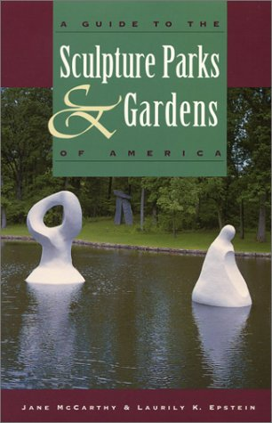 A Guide to the Sculpture Parks and Gardens of America