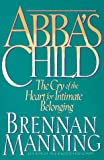 Abba's Child: The Cry of the Heart for Intimate Belonging (0891098267) by Brennan Manning