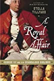 img - for A Royal Affair: George III and His Scandalous Siblings book / textbook / text book