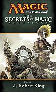 The Secrets of Magic ( Magic the Gathering) by J. Robert King