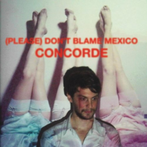 (Please) Don't Blame Mexico – Concorde (2011) [FLAC]