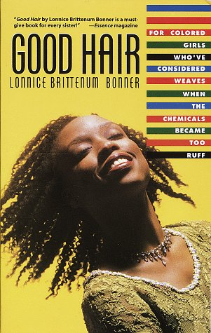 Good Hair : For Colored Girls WhoVe Considered Weaves When the Chemicals Became Too Ruff, LONNICE BRITTENUM BONNER