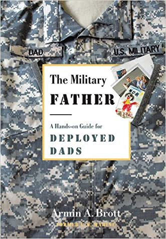 The Military Father: A Hands-on Guide for Deployed Dads (New Father Series) written by Armin A. Brott