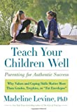 By Madeline, PhD Levine Teach Your Children Well: Parenting for Authentic Success (1st Edition)