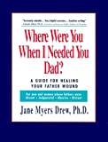 img - for Where Were You When I Needed You, Dad?: A Guide for Healing Your Father Wound book / textbook / text book