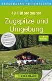 Zugspitze Wanderführer für Hüttentouren: Die 40 schönsten Hütten in der Zugspitzregion mit Tourenkarten und GPS-Daten - aussichtsreiche Wanderungen ... Einkehr in einem (Bruckmanns Wanderführer)
