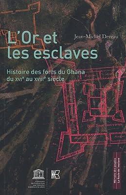 L'or et les esclaves : Histoire des forts du Ghana du XVIe au XVIIIe siècle de Jean-Michel Deveau