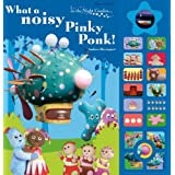 In The Night Garden: What a noisy Pinky Ponk!by Andrew Davenport