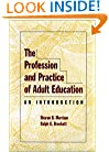 The Profession and Practice of Adult Education: An Introduction (Jossey-Bass Higher and Adult Education)