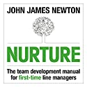 Nurture: The Team Development Manual for First-Time Line Managers (       UNABRIDGED) by John James Newton Narrated by John James Newton