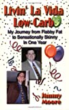 LIVIN' LA VIDA LOW-CARB: My Journey From Flabby Fat to Sensationally Skinny in One Year